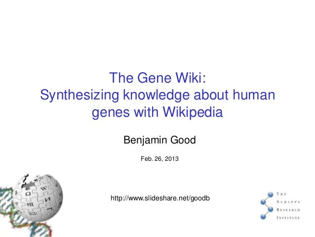 The Gene Wiki:Synthesizing knowledge about human       genes with Wikipedia             Benjamin Good                   Fe...