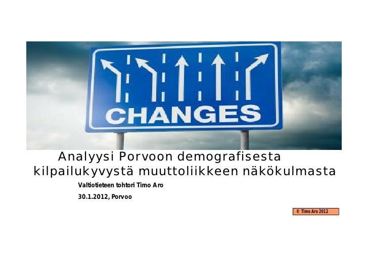 Analyysi Porvoon demografisestakilpailukyvystä muuttoliikkeen näkökulmasta      Valtiotieteen tohtori Timo Aro      30.1.2...