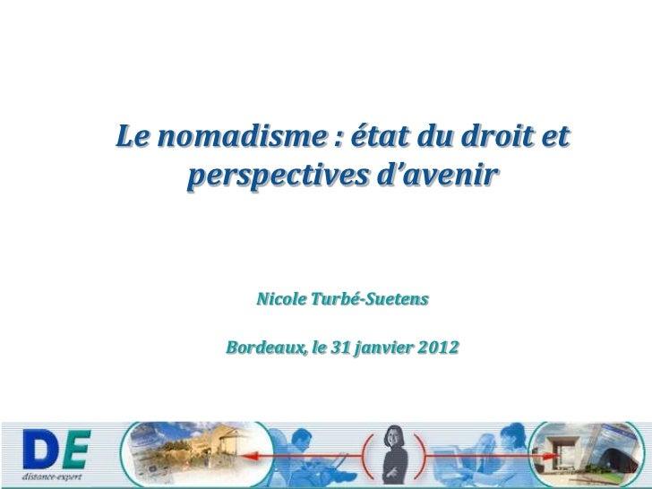 Le nomadisme : état du droit et     perspectives d'avenir          Nicole Turbé-Suetens       Bordeaux, le 31 janvier 2012