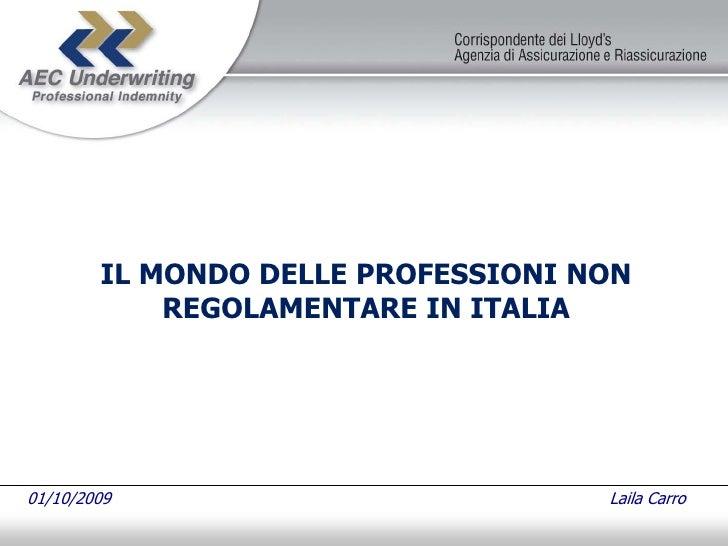 IL MONDO DELLE PROFESSIONI NON             REGOLAMENTARE IN ITALIA     01/10/2009                          Laila Carro