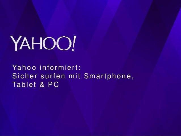Ya h o o i n f o r m i e r t : Sicher surfen mit Smartphone, Ta b l e t & P C