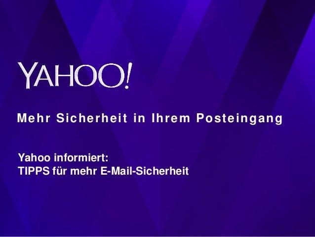 Mehr Sicherheit in Ihrem Posteingang Yahoo informiert: TIPPS für mehr E-Mail-Sicherheit