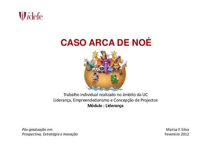 CASO ARCA DE NOÉ                        Trabalho individual realizado no âmbito da UC                   Liderança, Empreen...