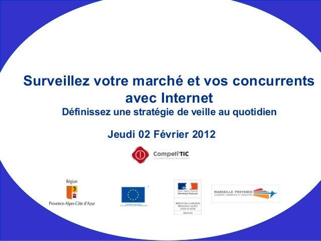 Jeudi 02 Février 2012 Surveillez votre marché et vos concurrents avec Internet Définissez une stratégie de veille au quoti...
