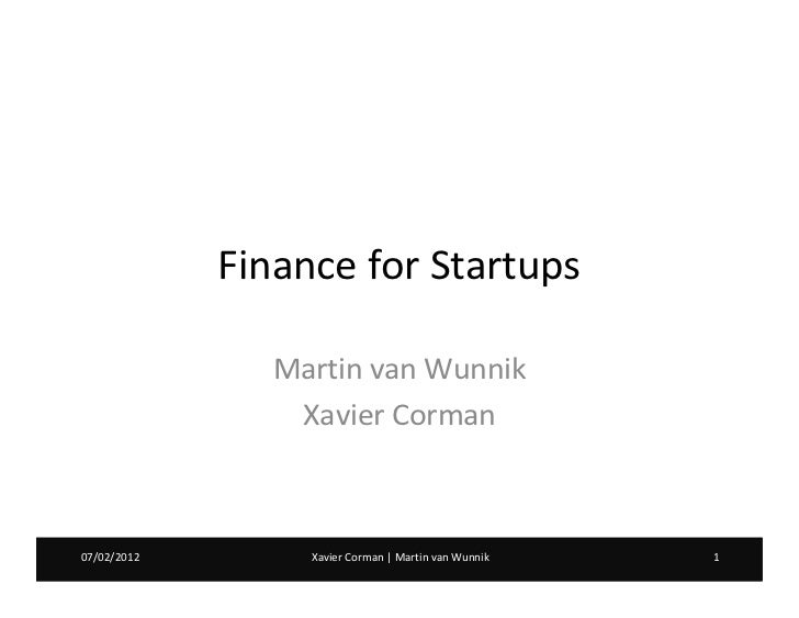 Finance for Startups                Martin van Wunnik                 Xavier Corman07/02/2012        Xavier Corman | Marti...