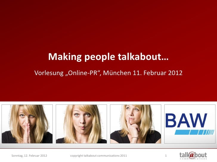 "Making people talkabout…                Vorlesung ""Online-PR"", München 11. Februar 2012Sonntag, 12. Februar 2012       cop..."