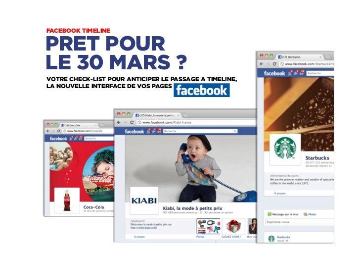 FACEBOOK TIMELINEPRET POURLE 30 MARS ?VOTRE CHECK-LIST POUR ANTICIPER LE PASSAGE A TIMELINE,LA NOUVELLE INTERFACE DE VOS P...