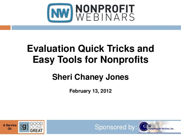 Evaluation Quick Tricks and             Easy Tools for Nonprofits                 Sheri Chaney Jones                     F...