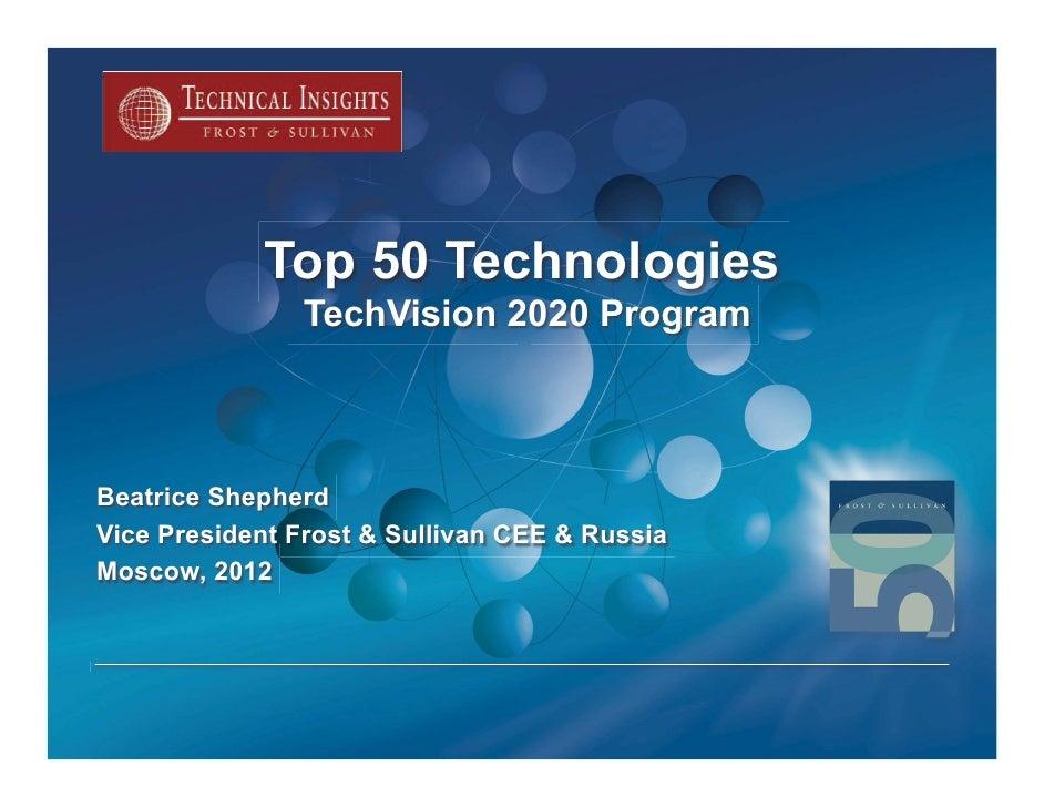 Top 50 Technologies               TechVision 2020 ProgramBeatrice ShepherdVice President Frost & Sullivan CEE & RussiaMosc...