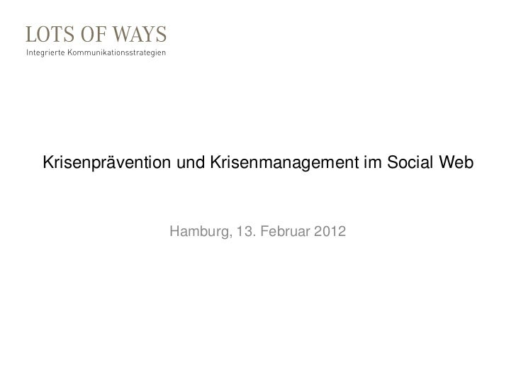Krisenprävention und Krisenmanagement im Social Web               Hamburg, 13. Februar 2012