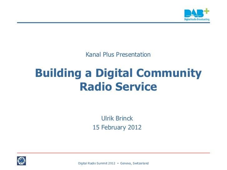 Kanal Plus PresentationBuilding a Digital Community        Radio Service                   Ulrik Brinck                15 ...