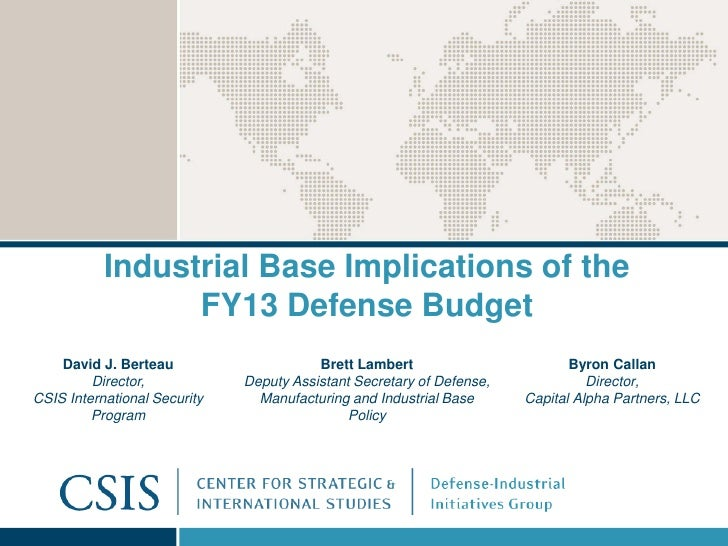 Industrial Base Implications of the                 FY13 Defense Budget    David J. Berteau                     Brett Lamb...