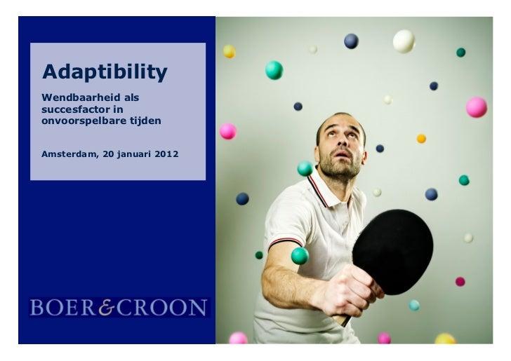 AdaptibilityWendbaarheid alssuccesfactor inonvoorspelbare tijden    Amsterdam, juni 2007Amsterdam, 20 januari 2012   Titel...