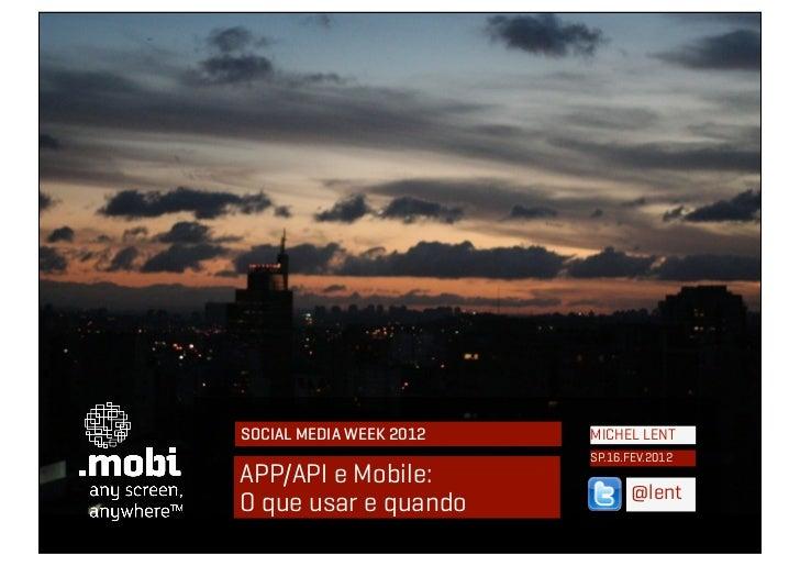 SOCIAL MEDIA WEEK 2012   MICHEL LENT                         SP.16.FEV.2012APP/API e Mobile:                              ...
