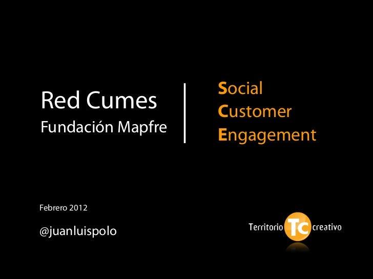 SocialRed Cumes          CustomerFundación Mapfre   EngagementFebrero 2012@juanluispolo