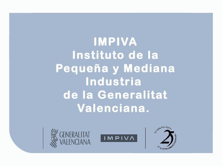 IMPIVA Instituto de la Pequeña y Mediana Industria  de la Generalitat Valenciana.