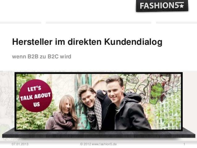 Hersteller im direkten Kundendialogwenn B2B zu B2C wird07.01.2013             © 2012 www.fashion5.de   1