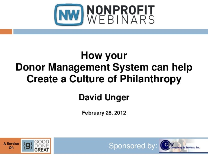 How your      Donor Management System can help        Create a Culture of Philanthropy                  David Unger       ...