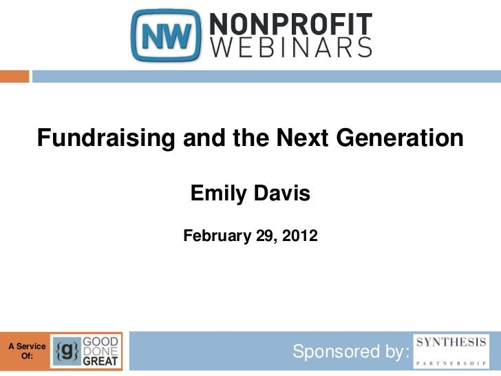 Fundraising and the Next Generation                  Emily Davis                 February 29, 2012A Service   Of:         ...