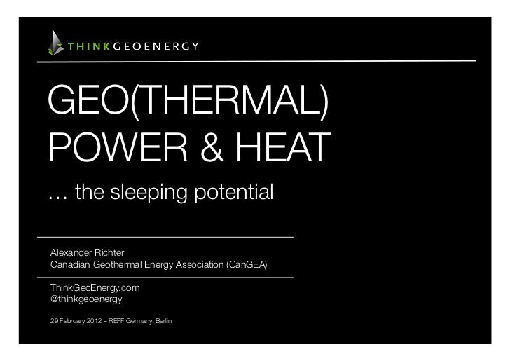 GEO(THERMAL)POWER & HEAT… the sleeping potentialAlexander RichterCanadian Geothermal Energy Association (CanGEA)ThinkGeoEn...