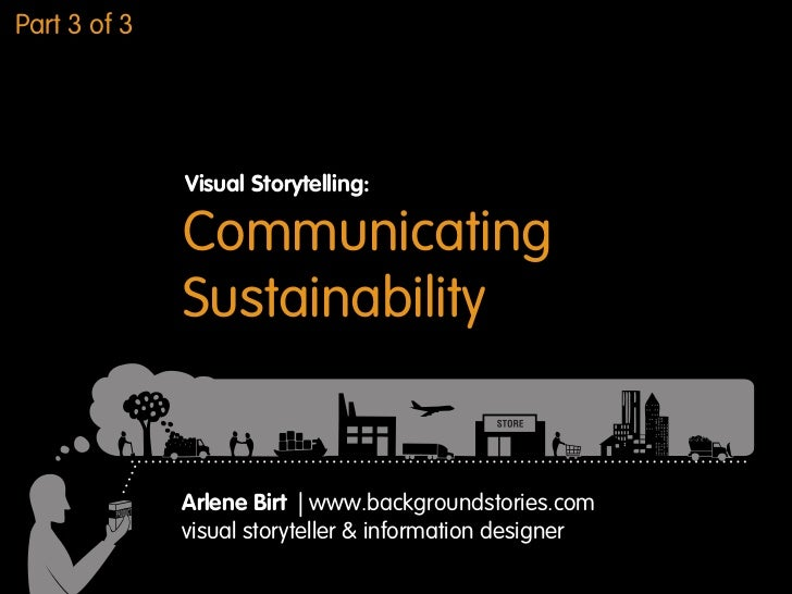 Part 3 of 3              Visual Storytelling:              Communicating              Sustainability              Arlene B...