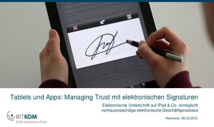 Tablets und Apps: Managing Trust mit elektronischen Signaturen                              Elektronische Unterschrift auf...