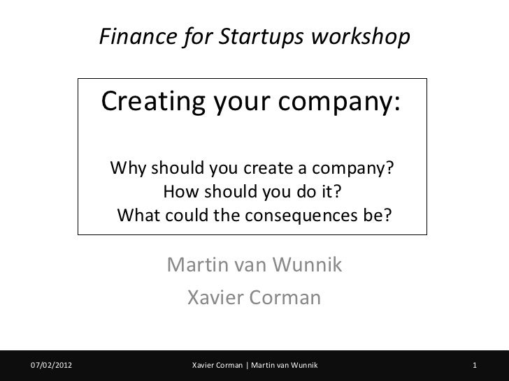 Finance for Startups workshop             Creating your company:              Why should you create a company?            ...