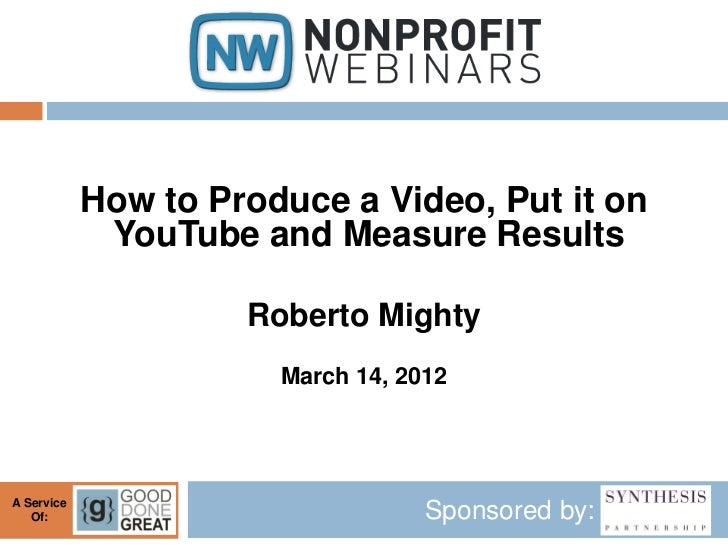 How to Produce a Video, Put it on             YouTube and Measure Results                     Roberto Mighty              ...