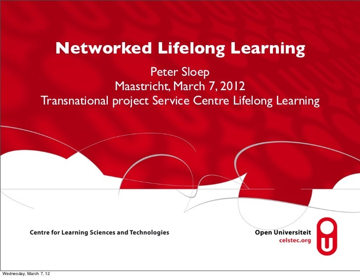 Networked Lifelong Learning                                       Peter Sloep                               Maastricht, Ma...