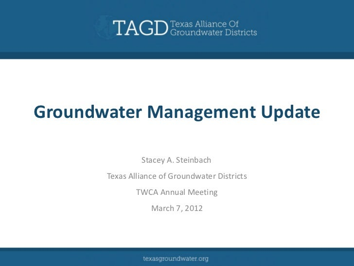 Groundwater Management Update                Stacey A. Steinbach       Texas Alliance of Groundwater Districts            ...