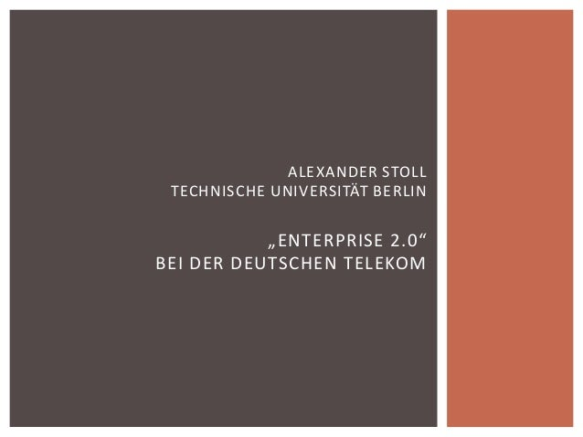 """ALEXANDER STOLL TECHNISCHE UNIVERSITÄT BERLIN           """"ENTERPRISE 2.0""""BEI DER DEUTSCHEN TELEKOM"""