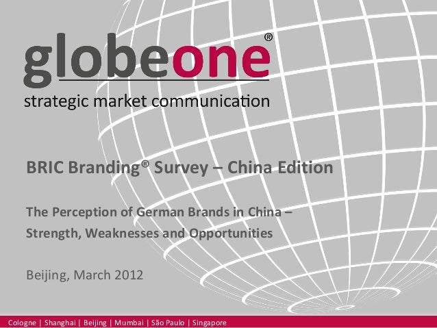 BRIC Branding® Survey – China Edition The Perception of German Brands in China – Strength, Weaknesses and Opportunities Be...