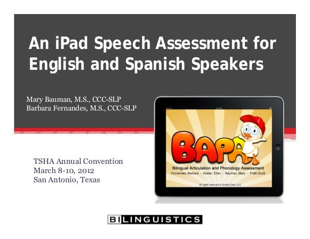 TSHA Annual Convention March 8-10, 2012 San Antonio, Texas An iPad Speech Assessment for English and Spanish Speakers Mary...