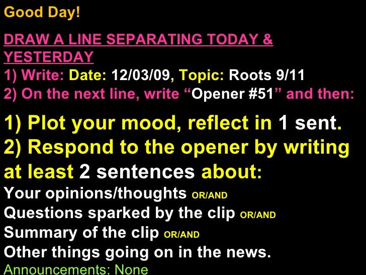Good Day!  DRAW A LINE SEPARATING TODAY & YESTERDAY 1) Write:   Date:  12/03/09 , Topic:  Roots 9/11 2) On the next line, ...