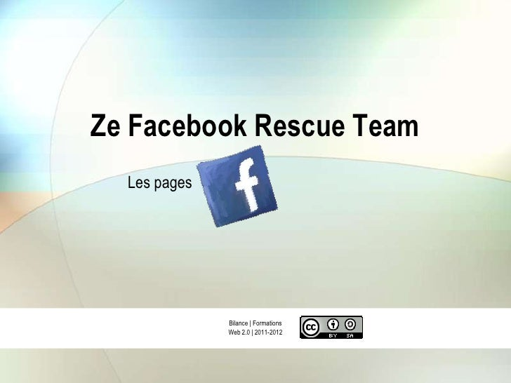Ze Facebook Rescue Team  Les pages              Bilance | Formations              Web 2.0 | 2011-2012
