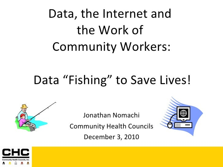 "Data, the Internet and  the Work of  Community Workers:   Data ""Fishing"" to Save Lives! Jonathan Nomachi Community Health ..."