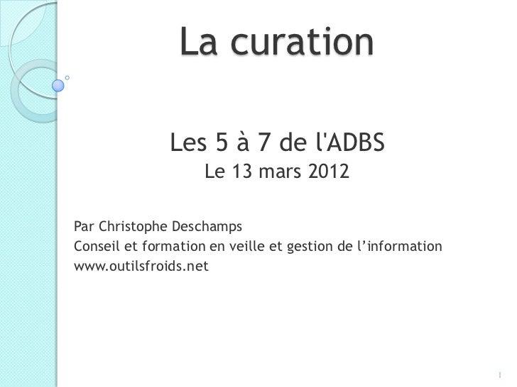 """Vous avez dit """"curation"""" ? 5 à 7 ADBS, 13 mars 2012"""