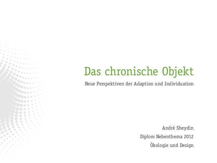 Das chronische ObjektNeue Perspektiven der Adaption und Individuation                                  André Sheydin      ...