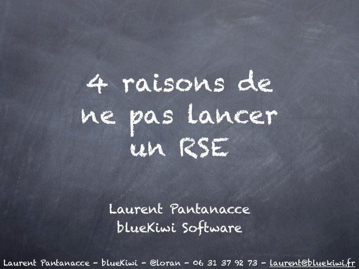 4 raisons de                ne pas lancer                   un RSE                       Laurent Pantanacce               ...