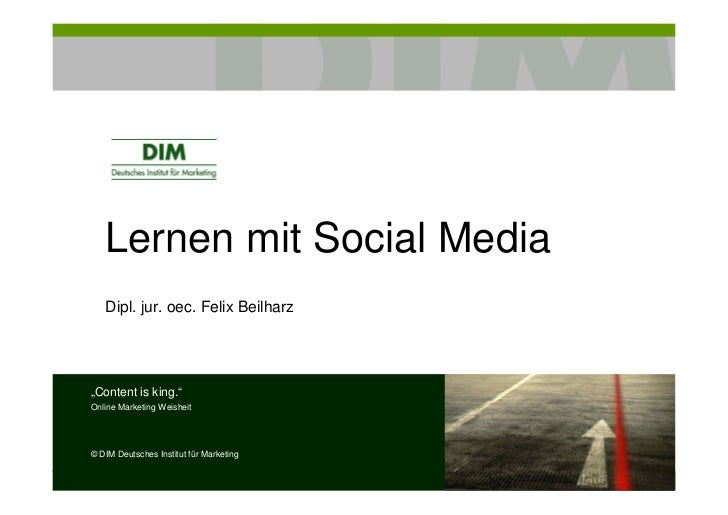 """Lernen mit Social Media   Dipl. jur. oec. Felix Beilharz""""Content is king.""""Online Marketing Weisheit© DIM Deutsches Institu..."""