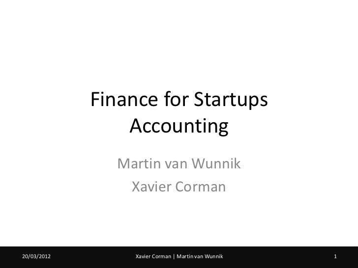 Finance for Startups                 Accounting                Martin van Wunnik                 Xavier Corman20/03/201207...