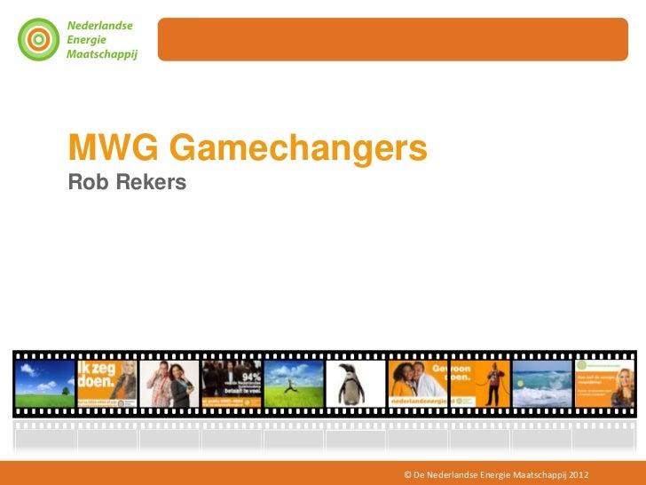 MWG GamechangersRob Rekers              © De Nederlandse Energie Maatschappij 2012