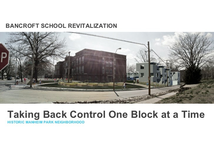 BANCROFT SCHOOL REVITALIZATIONTaking Back Control One Block at a TimeHISTORIC MANHEIM PARK NEIGHBORHOOD