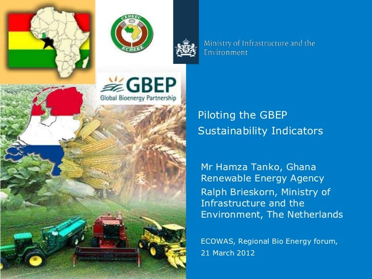 Piloting the GBEPSustainability IndicatorsMr Hamza Tanko, GhanaRenewable Energy AgencyRalph Brieskorn, Ministry ofInfrastr...