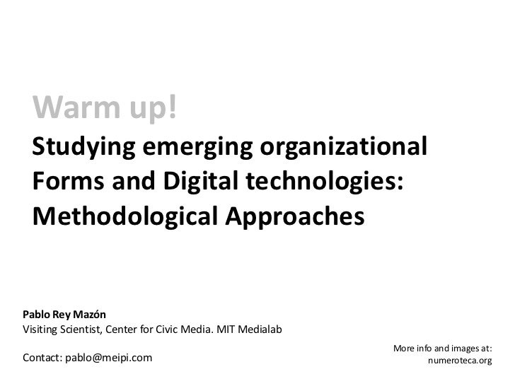 Warm up!  Studying emerging organizational  Forms and Digital technologies:  Methodological ApproachesPablo Rey MazónVisit...