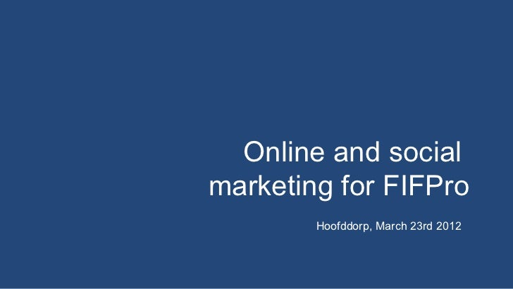 Online and socialmarketing for FIFPro        Hoofddorp, March 23rd 2012