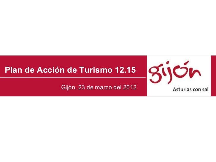 Plan de Acción de Turismo 12.15             Gijón, 23 de marzo del 2012