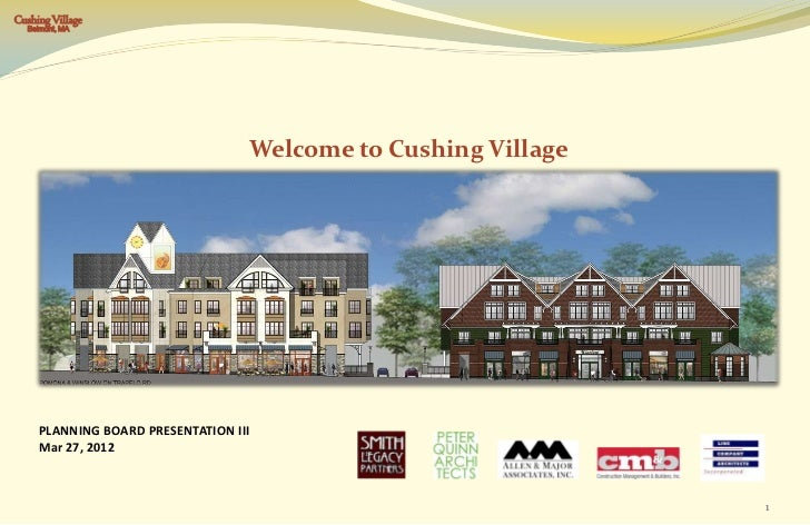 Cushing Village  Belmont, MA                                   Welcome to Cushing Village     PLANNING BOARD PRESENTATION ...