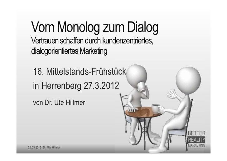 Vom Monolog zum Dialog  Vertrauen schaffen durch kundenzentriertes,  dialogorientiertes Marketing   16. Mittelstands-Frühs...
