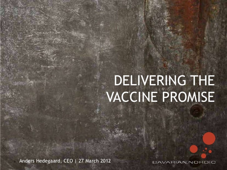 DELIVERING THE                                       VACCINE PROMISE1   Anders Hedegaard, CEO | 27 March 2012